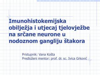 Imunohistokemijska obilježja i utjecaj tjelovježbe na srčane neurone u nodoznom gangliju štakora