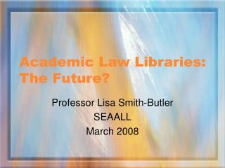 Academic Law Libraries:  The Future?