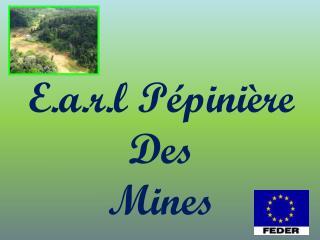 E.a.r.l Pépinière  Des  Mines