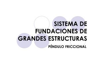 SISTEMA DE FUNDACIONES DE GRANDES ESTRUCTURAS