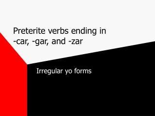 Preterite verbs ending in -car, -gar, and -zar