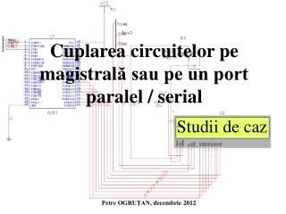 Cuplarea circuitelor pe magistral ? sau pe un port paralel  / serial
