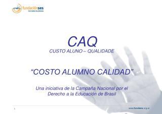 """CAQ CUSTO ALUNO – QUALIDADE """"COSTO ALUMNO CALIDAD"""""""