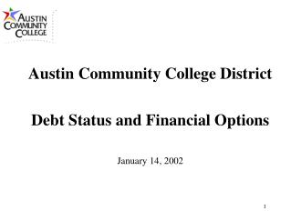 Austin Community College District Debt Status and Financial Options January 14, 2002
