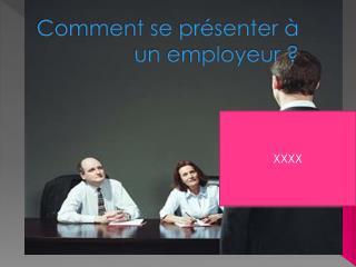 Comment se présenter à un employeur ?