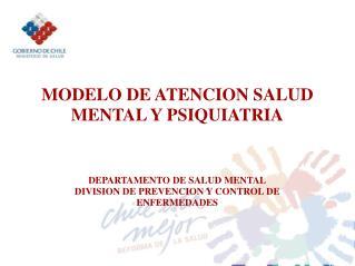MODELO DE ATENCION SALUD MENTAL Y PSIQUIATRIA