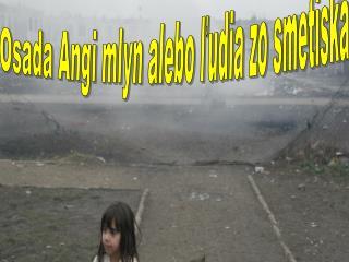 Osada Angi mlyn alebo ľudia zo smetiska