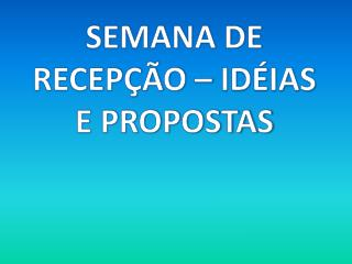 SEMANA DE RECEP��O � ID�IAS E PROPOSTAS