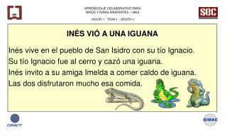 INÉS VIÓ A UNA IGUANA Inés vive en el pueblo de San Isidro con su tío Ignacio.