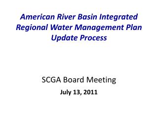 American River Basin Integrated Regional Water Management Plan Update Process SCGA Board Meeting