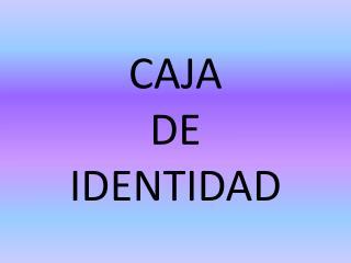 CAJA  DE  IDENTIDAD
