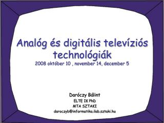 Anal�g �s digit�lis telev�zi�s technol�gi�k 2008 okt�ber 10 , november 14, december 5