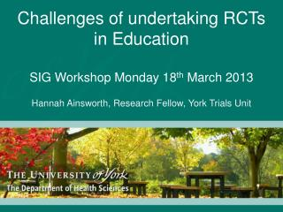 Challenges of undertaking RCTs in Education SIG Workshop Monday 18 th  March 2013