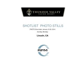 SHOTLIST  PHOTO STILLS PHOTO Shoot date: January 19-20, 2014     (Sunday, Monday) Lincoln, CA