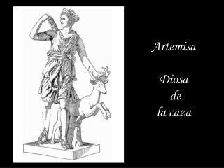 Artemisa Diosa  de la caza