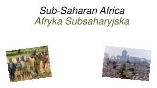 Sub-Saharan  Africa Afryka Subsaharyjska