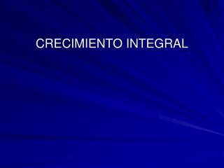 CRECIMIENTO INTEGRAL