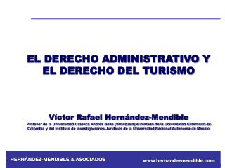 EL DERECHO ADMINISTRATIVO Y EL DERECHO DEL TURISMO Víctor Rafael Hernández-Mendible