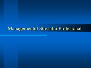 Managementul Stresului Profesional