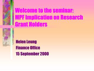 Welcome to the seminar: MPF Implication on Research Grant Holders