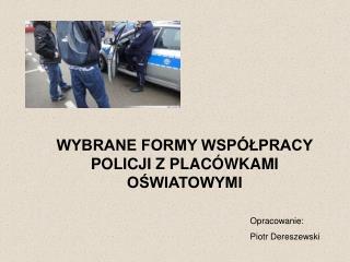 WYBRANE FORMY WSPÓŁPRACY POLICJI Z PLACÓWKAMI OŚWIATOWYMI