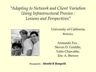 University of California Berkeley Armando Fox ,  Steven D. Griddle,  Yatin Chawathe,