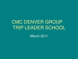 CMC DENVER GROUP TRIP LEADER SCHOOL
