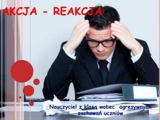 AKCJA - REAKCJA