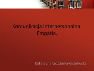Komunikacja interpersonalna. Empatia.