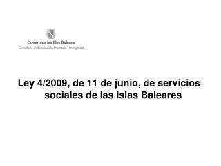 Ley 4/2009, de 11 de junio, de servicios sociales de las Islas Baleares