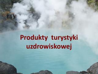 Produkty   turystyki uzdrowiskowej
