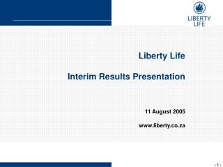 Liberty Life  Interim Results Presentation