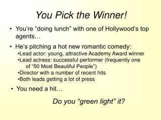 You Pick the Winner!