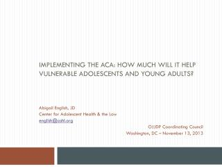 IMPLEMENTING THE ACA: HOW MUCH WILL IT HELP VULNERABLE ADOLESCENTS AND YOUNG ADULTS?