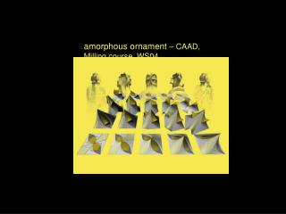 amorphous ornament  – CAAD, Milling course  WS04