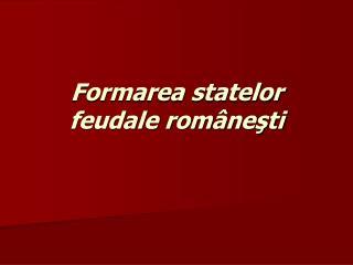 Formarea statelor feudale româneşti