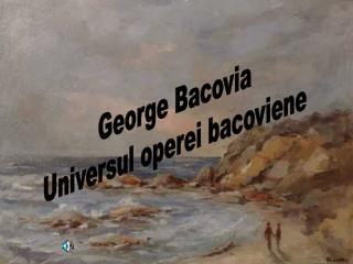 George Bacovia Universul operei bacoviene