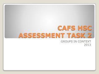 CAFS HSC ASSESSMENT TASK 2