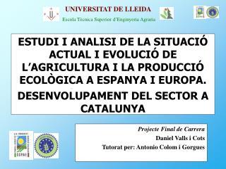 Projecte Final de Carrera Daniel Valls i Cots Tutorat per: Antonio Colom i Gorgues