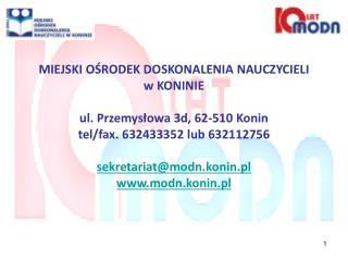 MIEJSKI OŚRODEK DOSKONALENIA NAUCZYCIELI w KONINIE ul. Przemysłowa 3d, 62-510 Konin