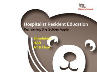 Hospitalist Resident Education Reclaiming the Golden Apple Simulation HAR AT & Float