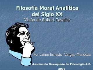 Filosofía Moral Analítica  del Siglo XX Visión de Robert Cavalier