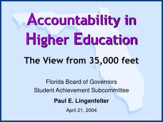 Florida Board of Governors Student Achievement Subcommittee Paul E. Lingenfelter April 21, 2004