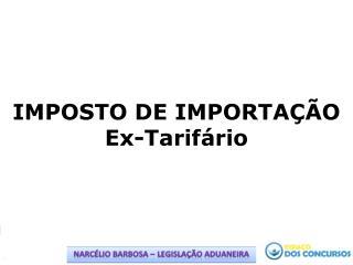 IMPOSTO DE IMPORTAÇÃO Ex-Tarifário