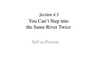 Section 4.3 You Can't Step into the Same River Twice