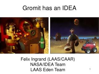 Gromit has an IDEA