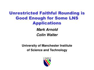 Unrestricted Faithful Rounding is Good Enough for Some LNS Applications