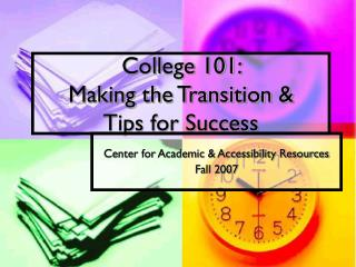 College 101:  Making the Transition & Tips for Success