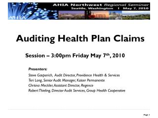 Auditing Health Plan Claims  		Session – 3:00pm Friday May 7 th , 2010 	Presenters: