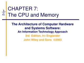CHAPTER 7: The CPU and Memory